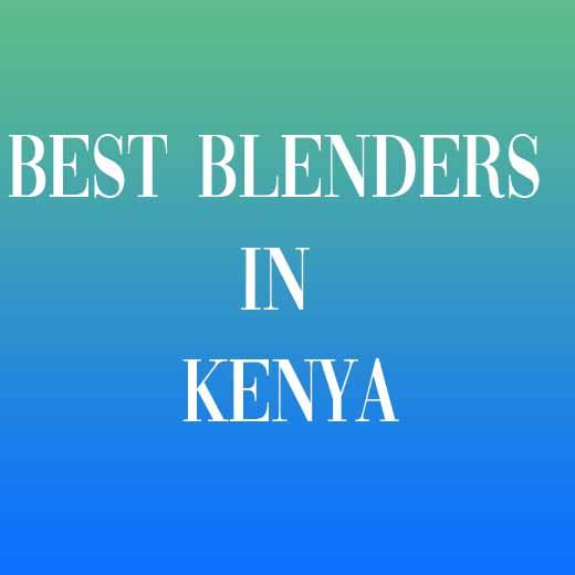Best Blenders in Kenya reviews and comparison. Bruhm blenders, Von hotpoint blenders, mika blenders and binatone blenders